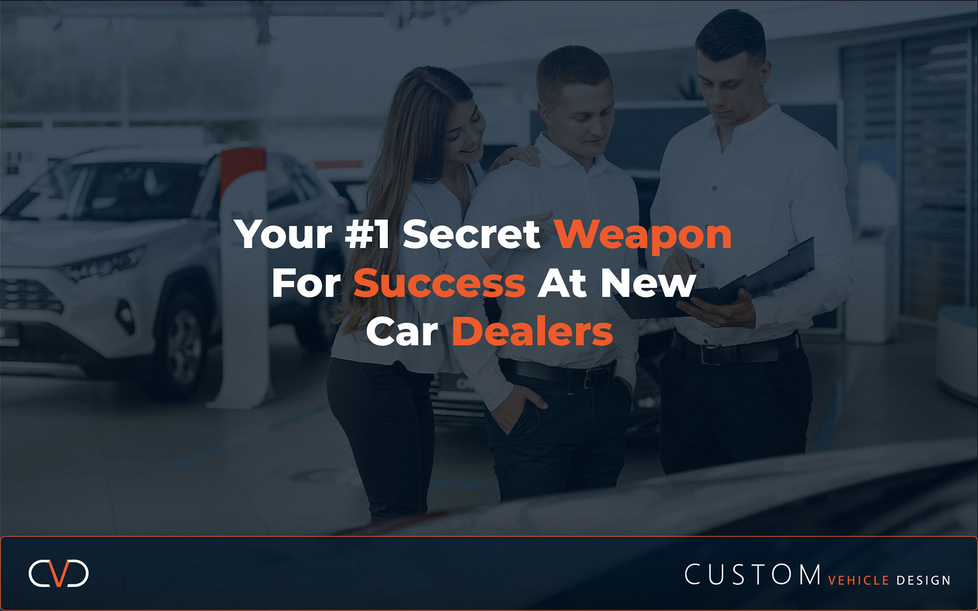Your #1 Secret Weapon For Success At New Car Dealers